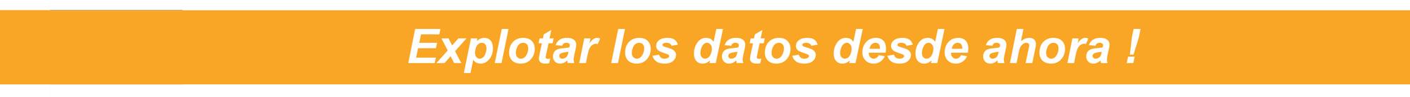 Explotar los datos desde ahora