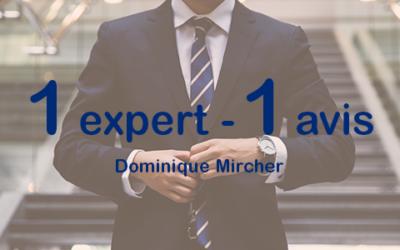 Un expert, un avis – Dominique Mircher